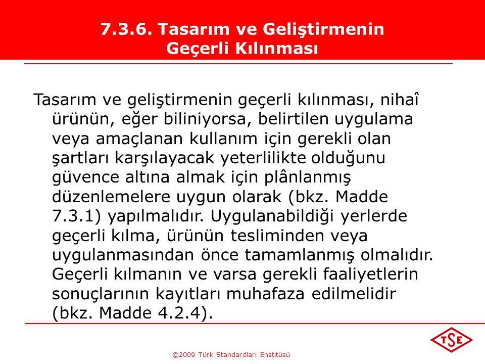 ©2009 Türk Standardları Enstitüsü TÜRK STANDARDLARI ENSTİTÜSÜ205 Tasarım ve Geliştirme Doğrulaması •alternatif hesaplamaların yapılması, •eğer mevcuts