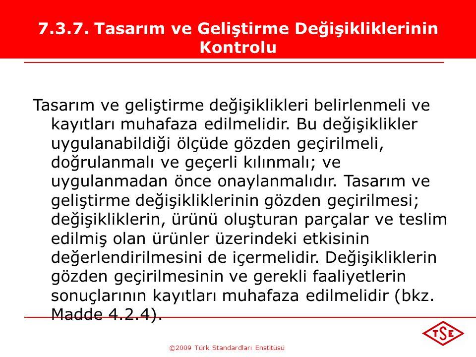 ©2009 Türk Standardları Enstitüsü 7.3.6. Tasarım ve Geliştirmenin Geçerli Kılınması Tasarım ve geliştirmenin geçerli kılınması, nihaî ürünün, eğer bil