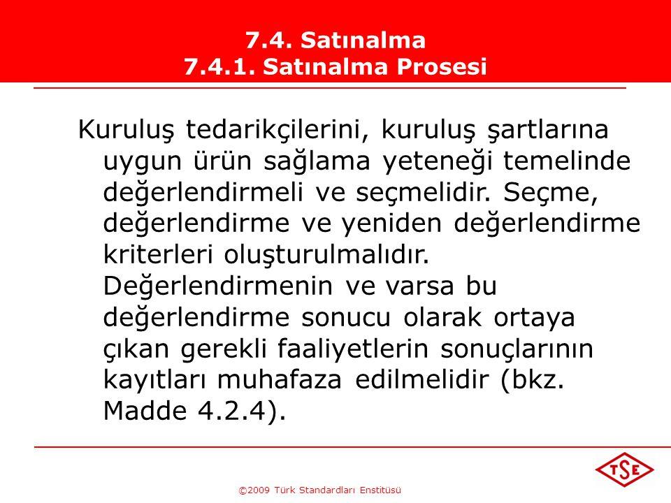 ©2009 Türk Standardları Enstitüsü 7.4. Satınalma 7.4.1. Satınalma Prosesi Kuruluş, satın alınan ürünün, belirtilen satın alma şartlarına uygun olmasın