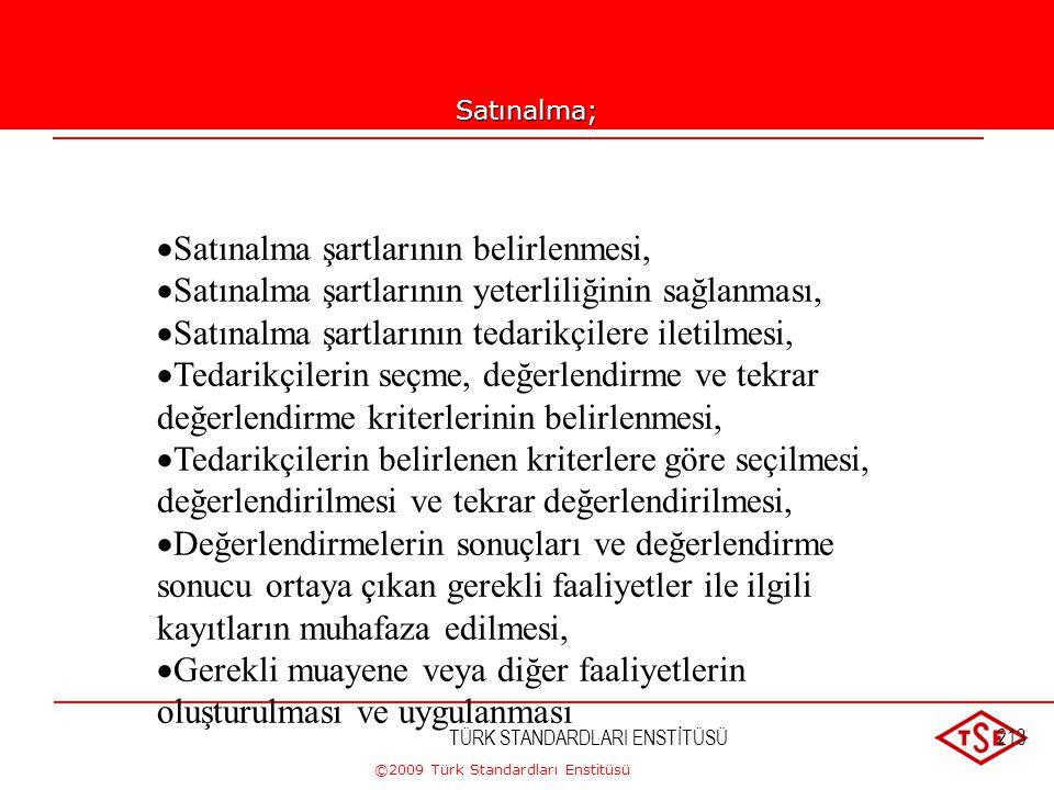 ©2009 Türk Standardları Enstitüsü 7.4.3. Satın Alınan Ürünün Doğrulanması Kuruluş satın alınan ürünün, belirtilen satın alma şartlarını karşılamasını