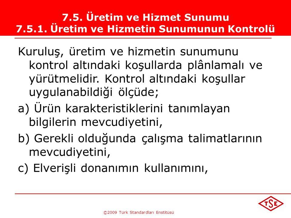 ©2009 Türk Standardları Enstitüsü TÜRK STANDARDLARI ENSTİTÜSÜ214 Dikkat Edilecek Konular  Satınalma kuruluşun ürününün bir parçasıdır ve doğrudan kal