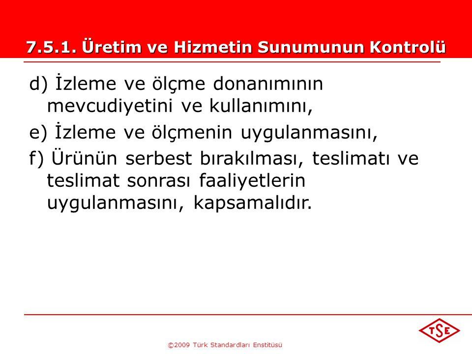 ©2009 Türk Standardları Enstitüsü 7.5. Üretim ve Hizmet Sunumu 7.5.1. Üretim ve Hizmetin Sunumunun Kontrolü Kuruluş, üretim ve hizmetin sunumunu kontr