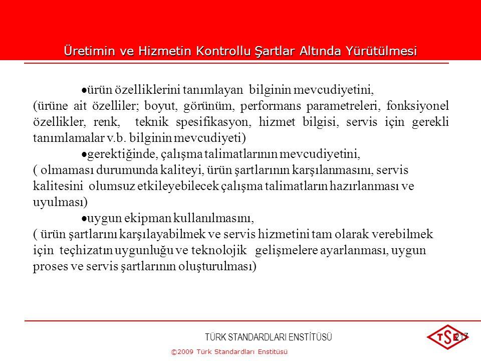 ©2009 Türk Standardları Enstitüsü 7.5.1. Üretim ve Hizmetin Sunumunun Kontrolü d) İzleme ve ölçme donanımının mevcudiyetini ve kullanımını, e) İzleme