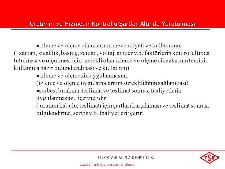 ©2009 Türk Standardları Enstitüsü TÜRK STANDARDLARI ENSTİTÜSÜ217 Üretimin ve Hizmetin Kontrollu Şartlar Altında Yürütülmesi  ürün özelliklerini tanım