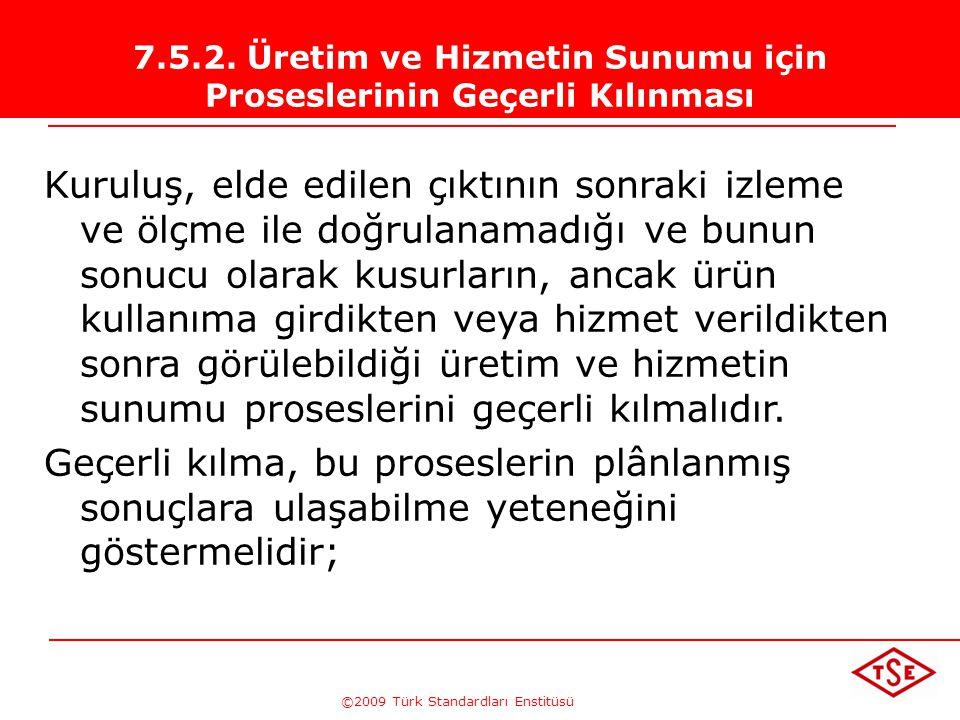 ©2009 Türk Standardları Enstitüsü TÜRK STANDARDLARI ENSTİTÜSÜ218 Üretimin ve Hizmetin Kontrollu Şartlar Altında Yürütülmesi  izleme ve ölçme cihazlar