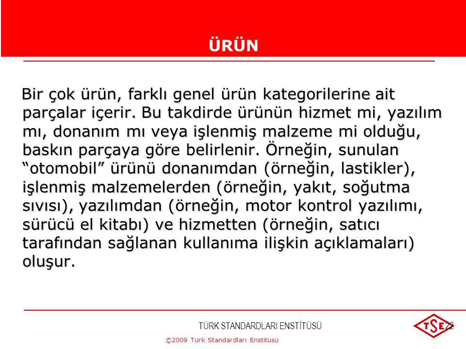 ©2009 Türk Standardları Enstitüsü TÜRK STANDARDLARI ENSTİTÜSÜ21ÜRÜNÜRÜN Ürün Bir prosesin sonucu. Not 1 - Dört genel ürün kategorisi vardır. Bunlar aş