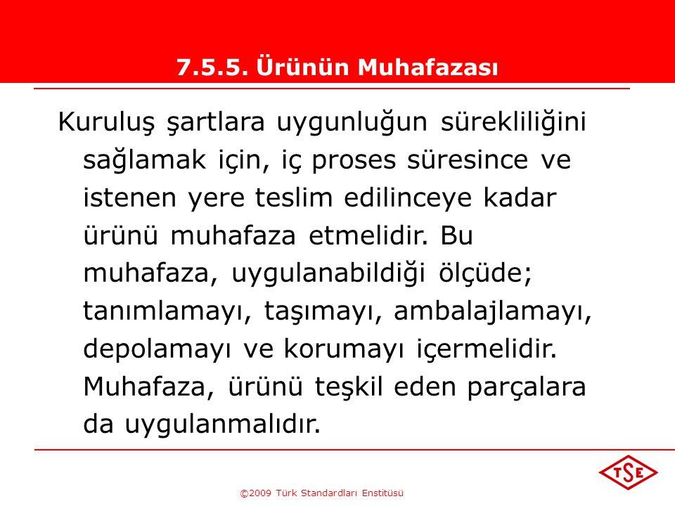 ©2009 Türk Standardları Enstitüsü TÜRK STANDARDLARI ENSTİTÜSÜ226 Müşteri Mülkiyeti; •Belirlenmeli, •Doğrulanmalı, •Korunmalı, •Güvenliği sağlanmalı •K