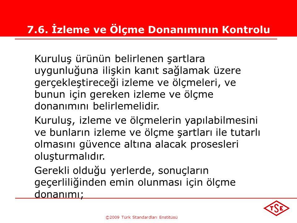 ©2009 Türk Standardları Enstitüsü TÜRK STANDARDLARI ENSTİTÜSÜ228 Ürünün Muhafazası İçin;  Ürün belirlenmeli, prosesler arası geçişte, ürünün kuruluş