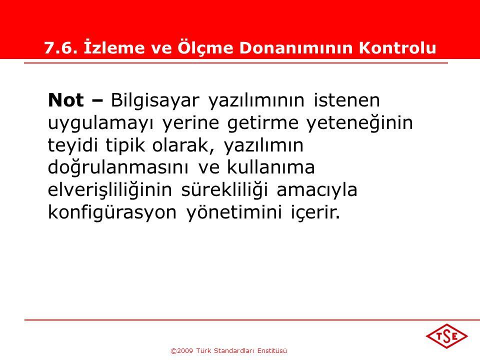 ©2009 Türk Standardları Enstitüsü 7.6. İzleme ve Ölçme Donanımının Kontrolu Belirtilmiş şartların izlenmesi ve ölçülmesinde bilgisayar yazılımı kullan