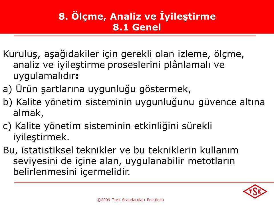 ©2009 Türk Standardları Enstitüsü TÜRK STANDARDLARI ENSTİTÜSÜ235tanımlar  Ölçüm:Büyüklüğün belirlenmesi(kaç?, ne kadar?)  Kalibrasyon: Ölçü aletinin