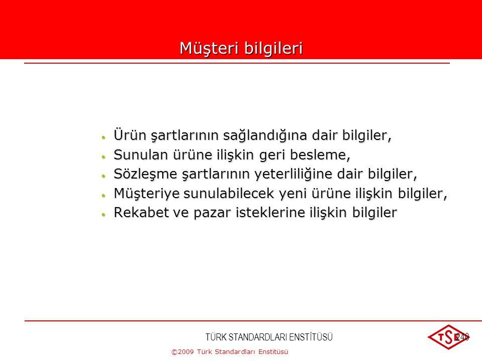 ©2009 Türk Standardları Enstitüsü TÜRK STANDARDLARI ENSTİTÜSÜ239 Müşteri memnuniyetinin ölçümü Müşteri memnuniyetinin ölçümüne ilişkin yöntemler;  Mü