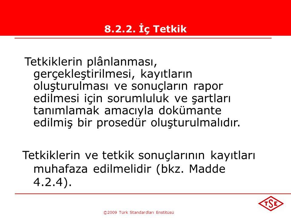 ©2009 Türk Standardları Enstitüsü 8.2.2. İç Tetkik Bir tetkik programı, tetkik edilecek alanların ve proseslerin durum ve önemleri ve bunun yanı sıra