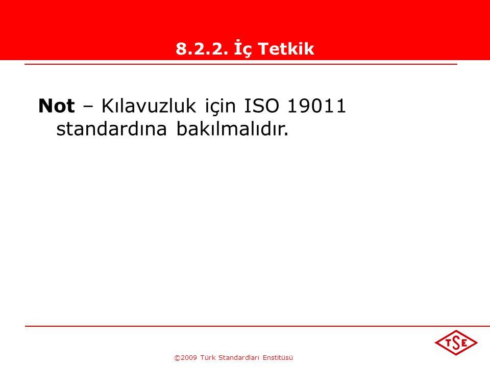 ©2009 Türk Standardları Enstitüsü 8.2.2. İç Tetkik Tetkik edilen alandan sorumlu yönetim, tespit edilmiş uygunsuzlukların ve bunların nedenlerinin ort