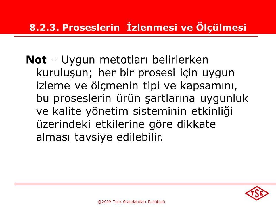 ©2009 Türk Standardları Enstitüsü 8.2.3. Proseslerin İzlenmesi ve Ölçülmesi Kuruluş, kalite yönetim sistemi proseslerinin izlenmesi ve uygulanabilen d