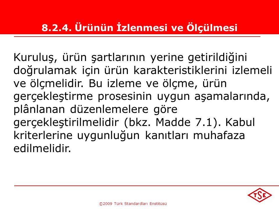©2009 Türk Standardları Enstitüsü TÜRK STANDARDLARI ENSTİTÜSÜ253 Proseslerin İzlenmesi ve Ölçülmesi için  İzleme yöntemi,  İzlenen ve ölçülen parame