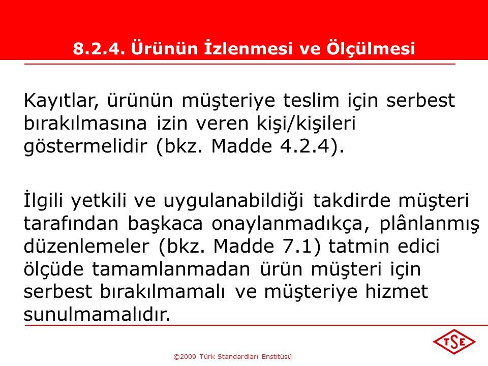©2009 Türk Standardları Enstitüsü 8.2.4. Ürünün İzlenmesi ve Ölçülmesi Kuruluş, ürün şartlarının yerine getirildiğini doğrulamak için ürün karakterist