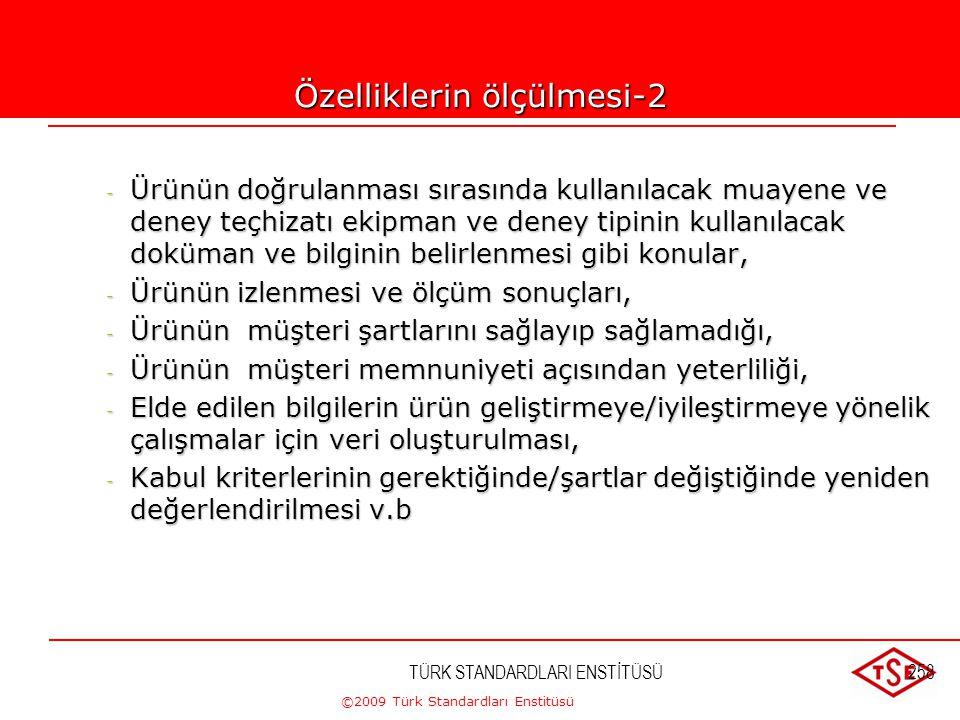 ©2009 Türk Standardları Enstitüsü TÜRK STANDARDLARI ENSTİTÜSÜ257 Özelliklerin ölçülmesi-1 - Ürünün oluşum şartları, - Ürün gerçekleştirme aşamaları, -