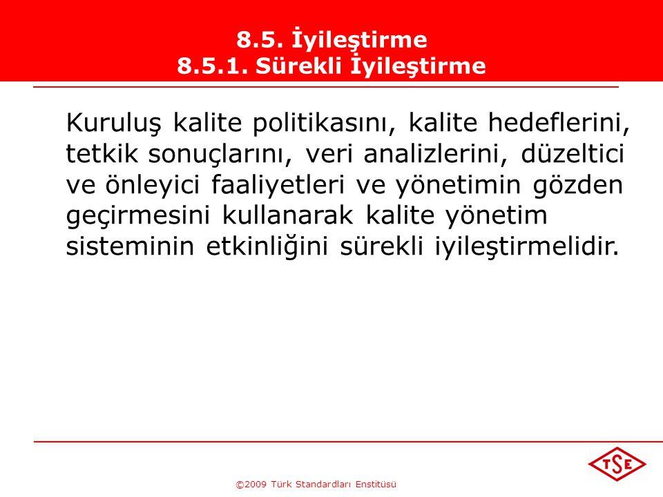 ©2009 Türk Standardları Enstitüsü TÜRK STANDARDLARI ENSTİTÜSÜ269 Sonuçlar Değerlendirilerek,  Uygunsuzluğun sonuçlarına veya potansiyel sonuçlarına g