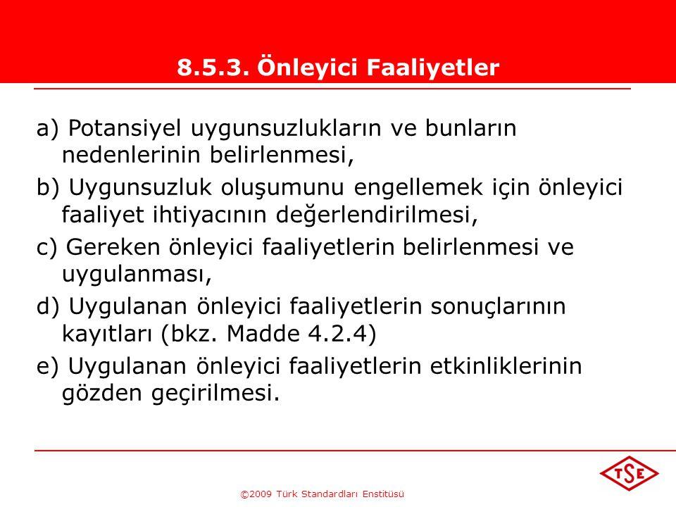 ©2009 Türk Standardları Enstitüsü 8.5.3. Önleyici Faaliyetler Kuruluş, oluşmalarını önlemek amacıyla potansiyel uygunsuzlukların nedenlerini gidermek