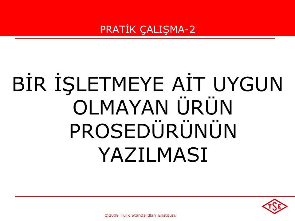 ©2009 Türk Standardları Enstitüsü TÜRK STANDARDLARI ENSTİTÜSÜ281 Düzeltici ve Önleyici Faaliyetler-2 - Düzeltici faaliyetlerin gerçek anlamda uygulanm