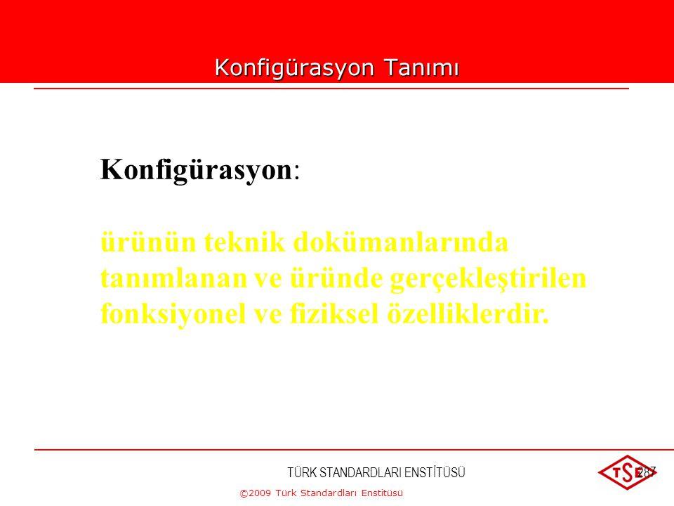 ©2009 Türk Standardları Enstitüsü TÜRK STANDARDLARI ENSTİTÜSÜ286 KONFİGÜRASYON YÖNETİMİ(KY) Bir ürünün (donanım, yazılım, hizmete veya ilgili teknik d