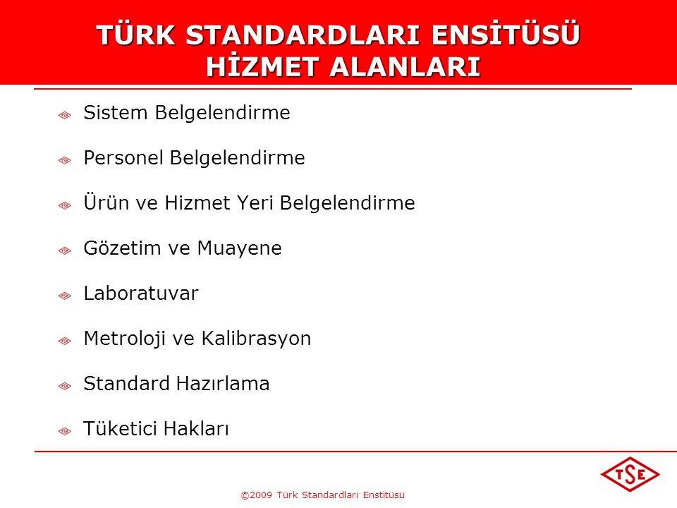 ©2009 Türk Standardları Enstitüsü TÜRK STANDARDLARI ENSTİTÜSÜ KURULUŞ Türk Standardları Enstitüsü; her türlü madde ve mamuller ile usul ve hizmet stan