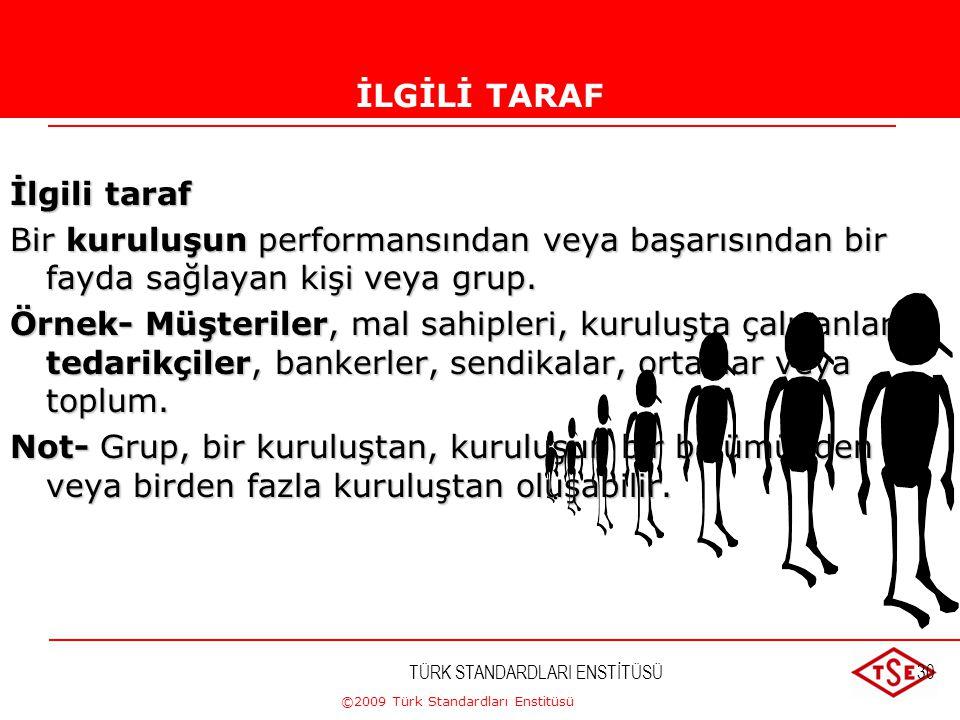 ©2009 Türk Standardları Enstitüsü TÜRK STANDARDLARI ENSTİTÜSÜ29MÜŞTERİMÜŞTERİ Müşteri Ürünü alan kuruluş veya kişi. Örnek- Tüketici, müşteri, nihai ku