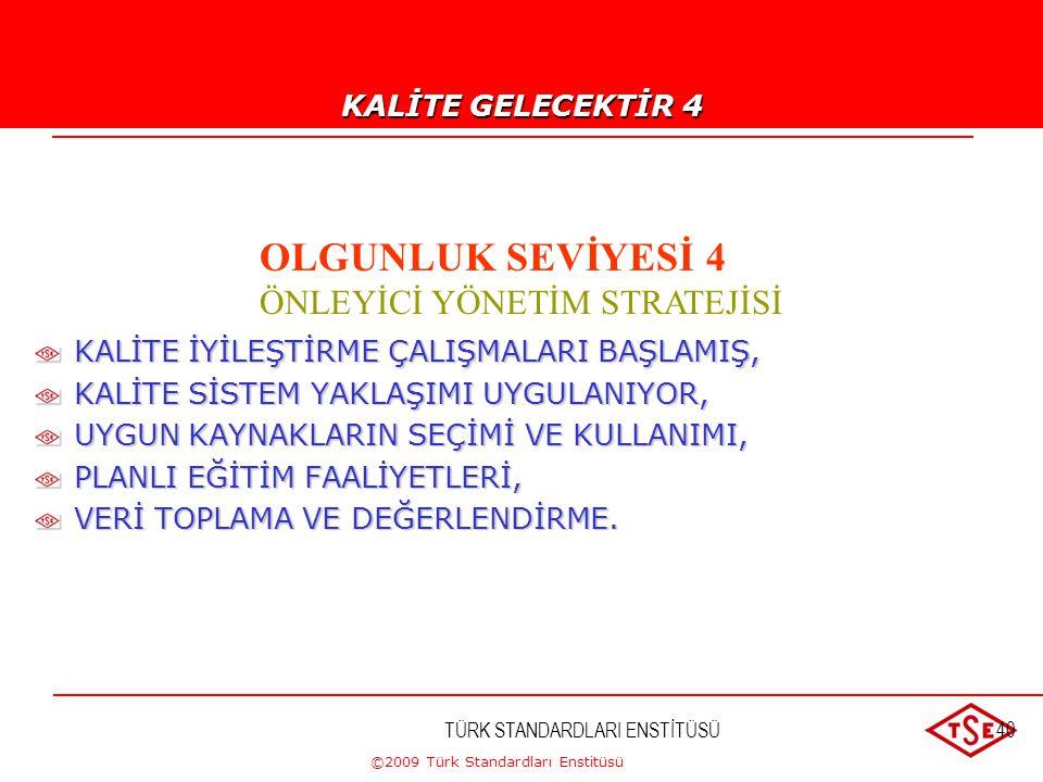 ©2009 Türk Standardları Enstitüsü TÜRK STANDARDLARI ENSTİTÜSÜ39 KALİTE GELECEKTİR !...-3 OLGUNLUK SEVİYESİ 3 SİLKİNME DURUMU KALİTENİN ETKİSİ ÜZERİNDE