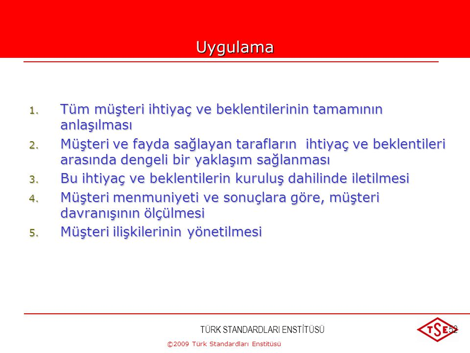 ©2009 Türk Standardları Enstitüsü TÜRK STANDARDLARI ENSTİTÜSÜ51 1-MÜŞTERİ ODAKLILIK Kuruluşlar ;  Mevcut ve gelecekteki müşteri ihtiyaçlarını anlamal