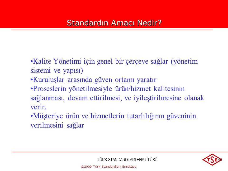 ©2009 Türk Standardları Enstitüsü TÜRK STANDARDLARI ENSTİTÜSÜ68 TS-EN ISO 9000... •Kalite yönetim sisteminin geliştirilmesi, uygulanması ve etkinliğin