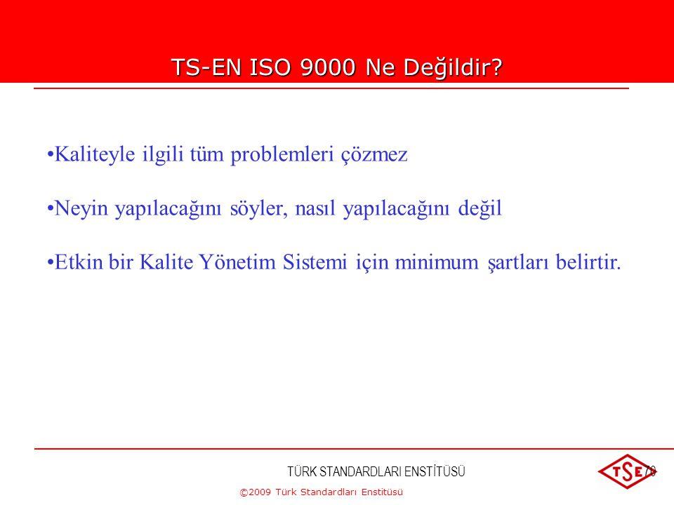 ©2009 Türk Standardları Enstitüsü TÜRK STANDARDLARI ENSTİTÜSÜ69 Standardın Amacı Nedir? •Kalite Yönetimi için genel bir çerçeve sağlar (yönetim sistem