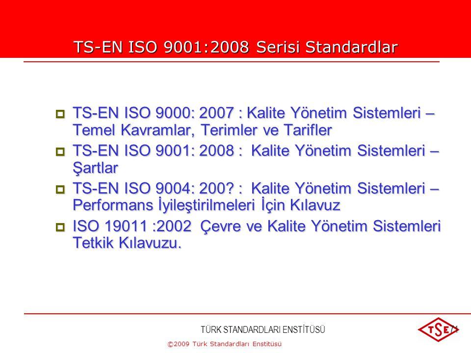 ©2009 Türk Standardları Enstitüsü TÜRK STANDARDLARI ENSTİTÜSÜ70 TS-EN ISO 9000 Ne Değildir? •Kaliteyle ilgili tüm problemleri çözmez •Neyin yapılacağı