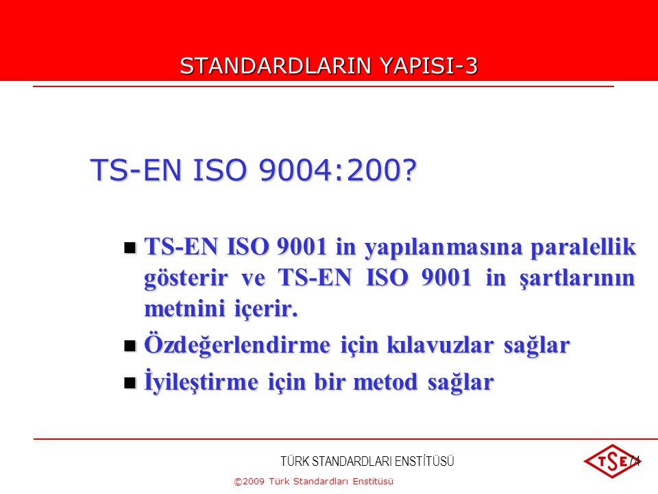 ©2009 Türk Standardları Enstitüsü TÜRK STANDARDLARI ENSTİTÜSÜ73 STANDARDLARIN YAPISI-2 TS-EN ISO 9001:2008  Sistem ve dokümantasyonun genel şartları