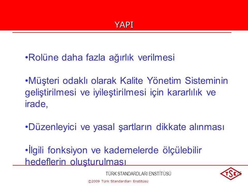 ©2009 Türk Standardları Enstitüsü TÜRK STANDARDLARI ENSTİTÜSÜ75YAPI TS-EN ISO 9001:2008 beş ana bölümde yeniden yapılanmıştır. - Kalite Yönetim Sistem