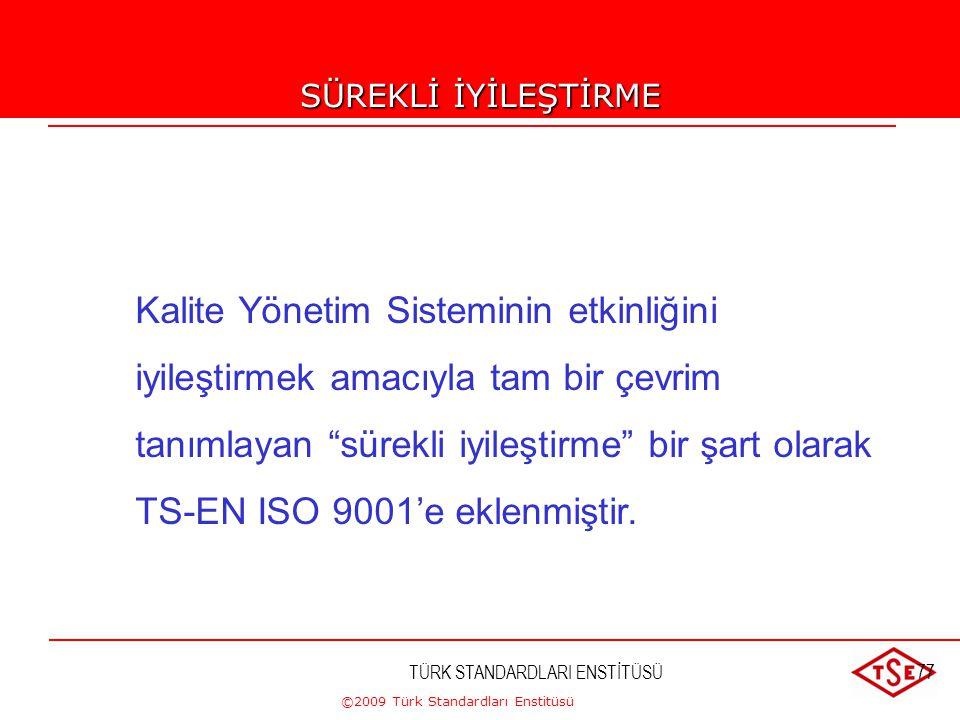 ©2009 Türk Standardları Enstitüsü TÜRK STANDARDLARI ENSTİTÜSÜ76 •Rolüne daha fazla ağırlık verilmesi •Müşteri odaklı olarak Kalite Yönetim Sisteminin