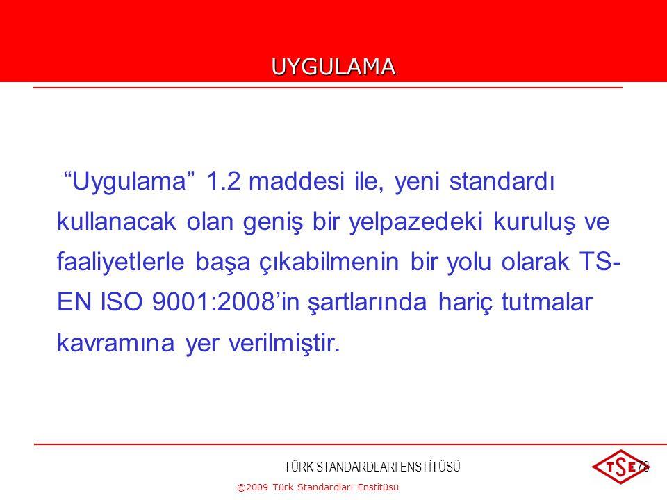 ©2009 Türk Standardları Enstitüsü TÜRK STANDARDLARI ENSTİTÜSÜ77 Kalite Yönetim Sisteminin etkinliğini iyileştirmek amacıyla tam bir çevrim tanımlayan