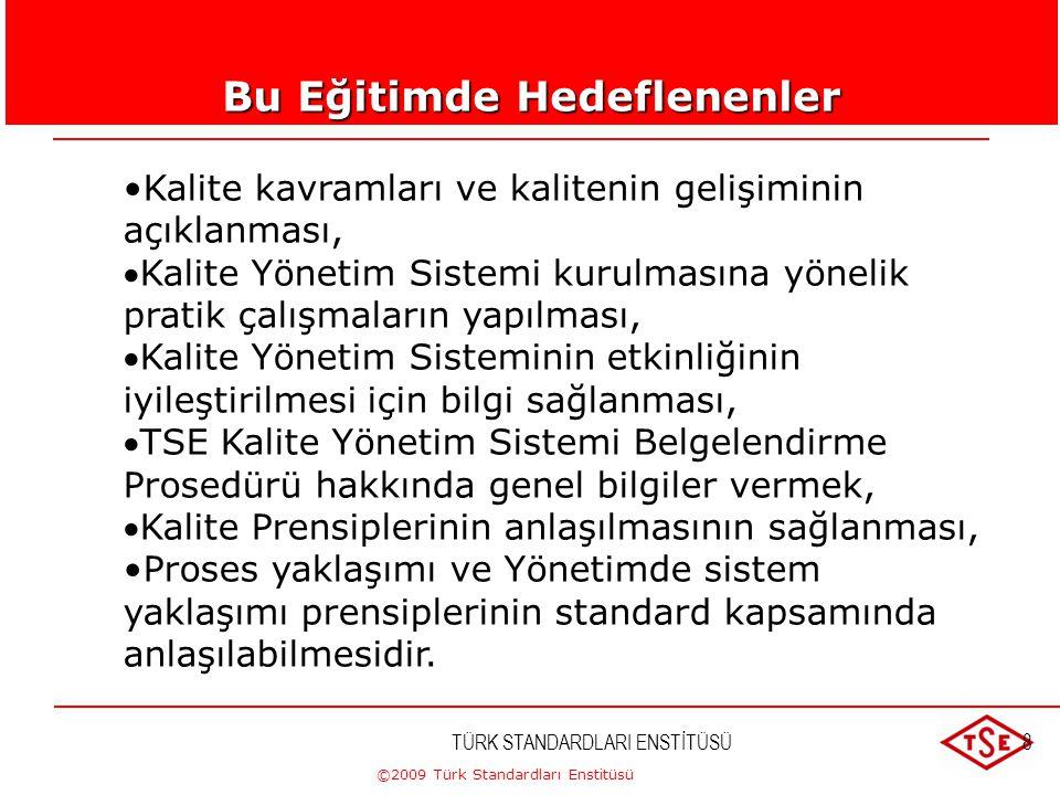 ©2009 Türk Standardları Enstitüsü TÜRK STANDARDLARI ENSTİTÜSÜ148 Müşteri Odaklılık Tüm müşteri ihtiyaç ve beklentileri doğru olarak anlaşılmalı, Bu ihtiyaç ve beklentiler kuruluş içerisinde doğru olarak iletilmeli, Kalite yönetim sistemi müşteri ihtiyaç ve beklentilerini karşılayacak şekilde planlanmalı, sürdürülmeli, sürekli iyileştirilmeli, Müşteri memnuniyeti ve sonuçlara göre müşteri davranışı ölçülmeli ve müşteri ilişkileri yönetilmelidir.