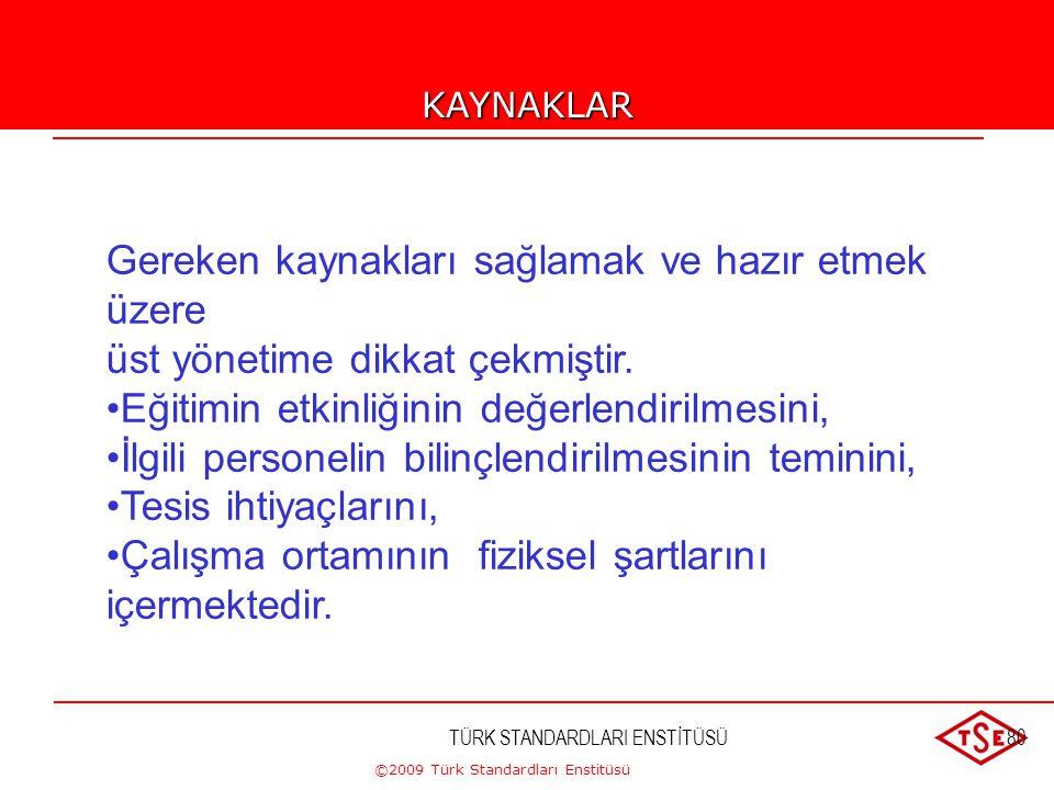 ©2009 Türk Standardları Enstitüsü TÜRK STANDARDLARI ENSTİTÜSÜ79 Sistem performansının bir ölçümü olarak müşteri memnuniyeti hakkındaki bilgileri izlem