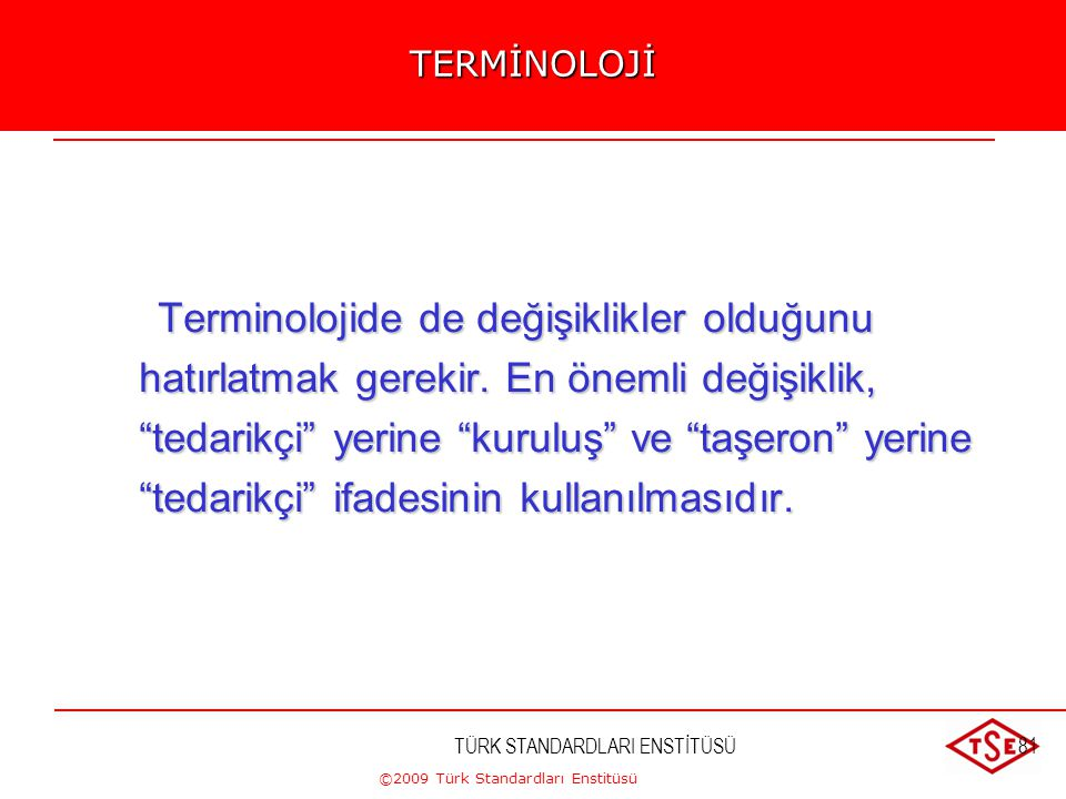 ©2009 Türk Standardları Enstitüsü TÜRK STANDARDLARI ENSTİTÜSÜ80 Gereken kaynakları sağlamak ve hazır etmek üzere üst yönetime dikkat çekmiştir. •Eğiti