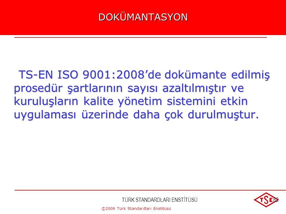 ©2009 Türk Standardları Enstitüsü TÜRK STANDARDLARI ENSTİTÜSÜ81TERMİNOLOJİ Terminolojide de değişiklikler olduğunu hatırlatmak gerekir. En önemli deği