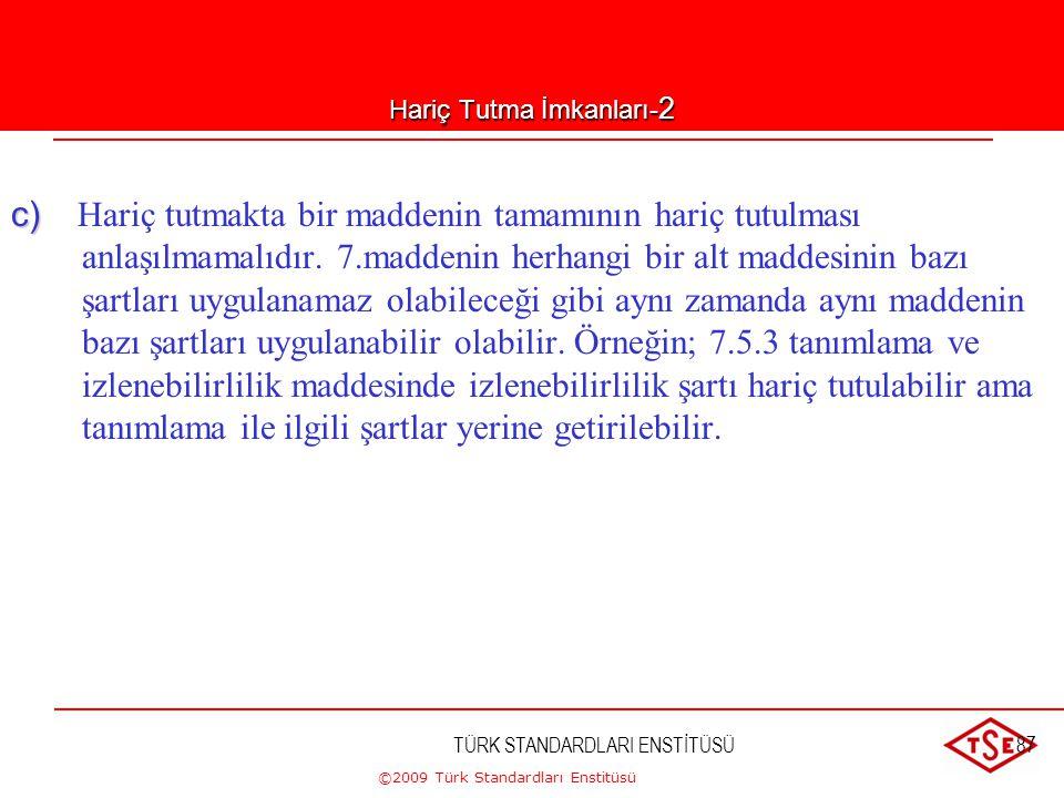 ©2009 Türk Standardları Enstitüsü TÜRK STANDARDLARI ENSTİTÜSÜ86 Hariç Tutma İmkanları-1 a) Kuruluş, kalite yönetim sistemi kapsamındaki ürünlere ve ür