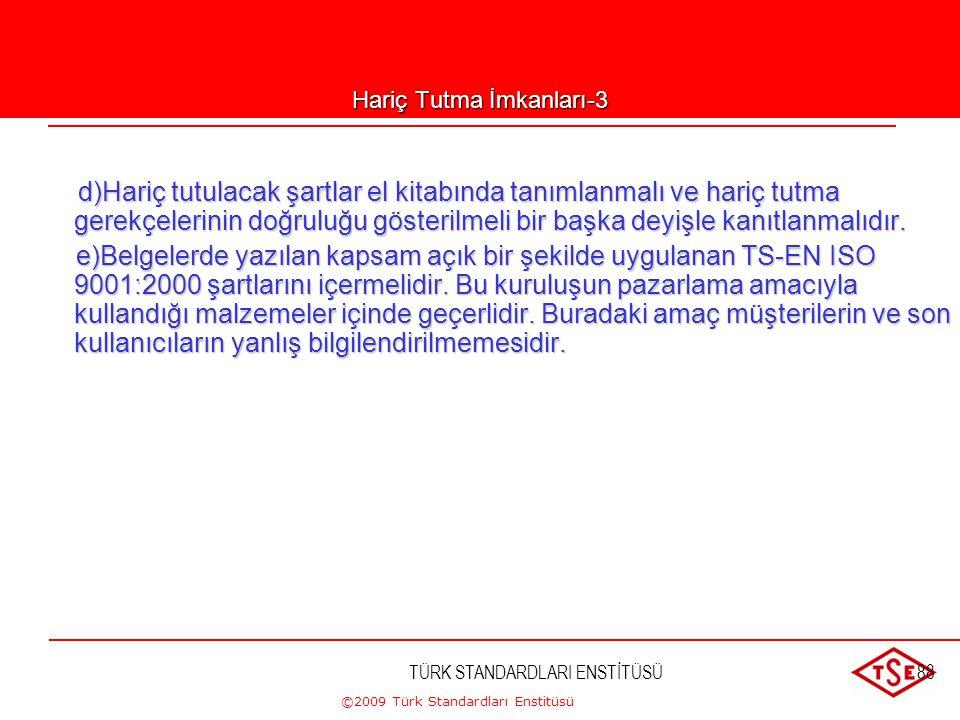 ©2009 Türk Standardları Enstitüsü TÜRK STANDARDLARI ENSTİTÜSÜ87 Hariç Tutma İmkanları- 2 c) c) Hariç tutmakta bir maddenin tamamının hariç tutulması a