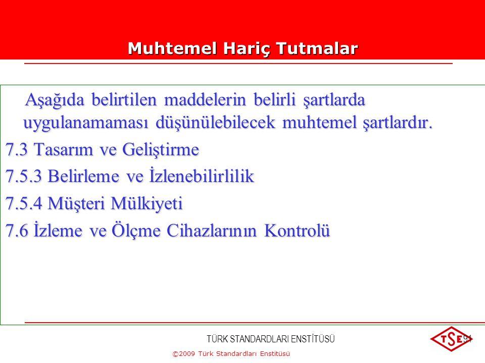 ©2009 Türk Standardları Enstitüsü TÜRK STANDARDLARI ENSTİTÜSÜ90 Hangi elemanlar hariç tutulamaz ? Ürün gerçekleştirme bu hariç tutmalar 7. Maddenin şa