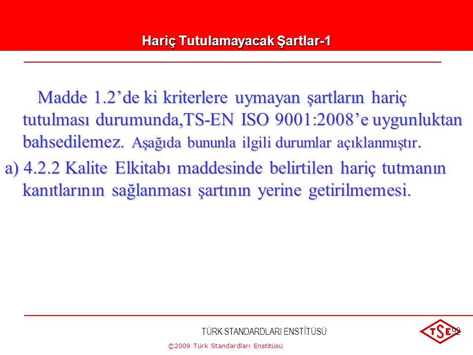 ©2009 Türk Standardları Enstitüsü TÜRK STANDARDLARI ENSTİTÜSÜ91 Muhtemel Hariç Tutmalar Aşağıda belirtilen maddelerin belirli şartlarda uygulanamaması