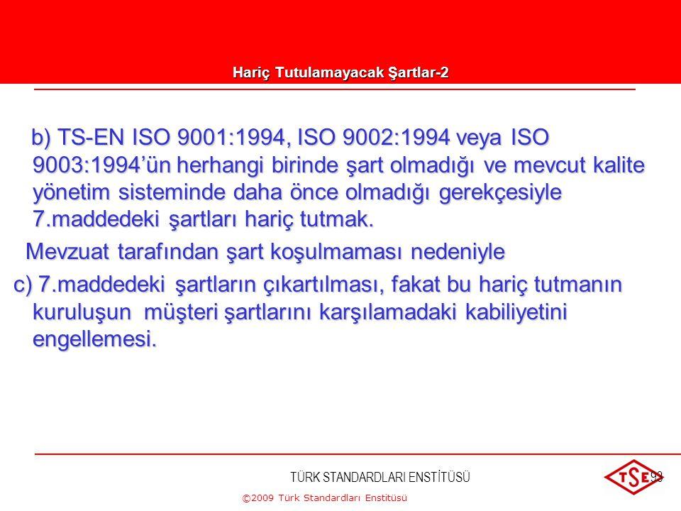 ©2009 Türk Standardları Enstitüsü TÜRK STANDARDLARI ENSTİTÜSÜ92 Hariç Tutulamayacak Şartlar-1 Madde 1.2'de ki kriterlere uymayan şartların hariç tutul