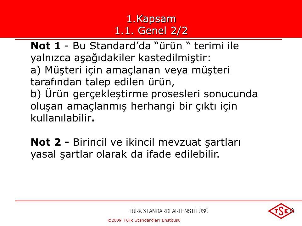 ©2009 Türk Standardları Enstitüsü TÜRK STANDARDLARI ENSTİTÜSÜ97 Kapsam 1.1 Genel Bu Standard aşağıdaki durumlarda, bir kuruluşun kalite yönetim sistem