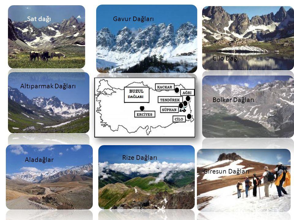 Sat dağıGavur Dağları Cilo Dağı Altıparmak Dağları Bolkar Dağları Aladağlar Rize Dağları Giresun Dağları