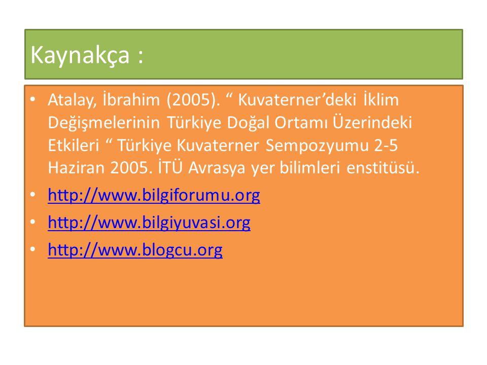 """Kaynakça : • Atalay, İbrahim (2005). """" Kuvaterner'deki İklim Değişmelerinin Türkiye Doğal Ortamı Üzerindeki Etkileri """" Türkiye Kuvaterner Sempozyumu 2"""