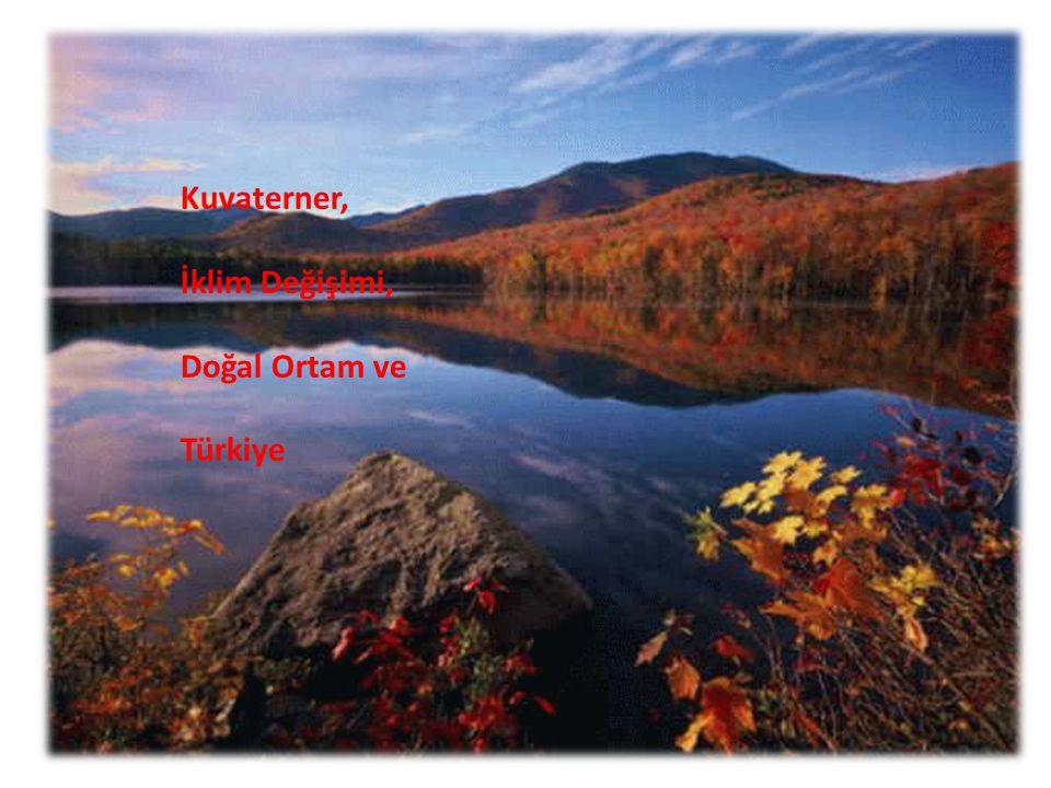 Kuvaterner, İklim Değişimi, Türkiye ve Doğal Ortam Kuvaterner, İklim Değişimi, Doğal Ortam ve Türkiye