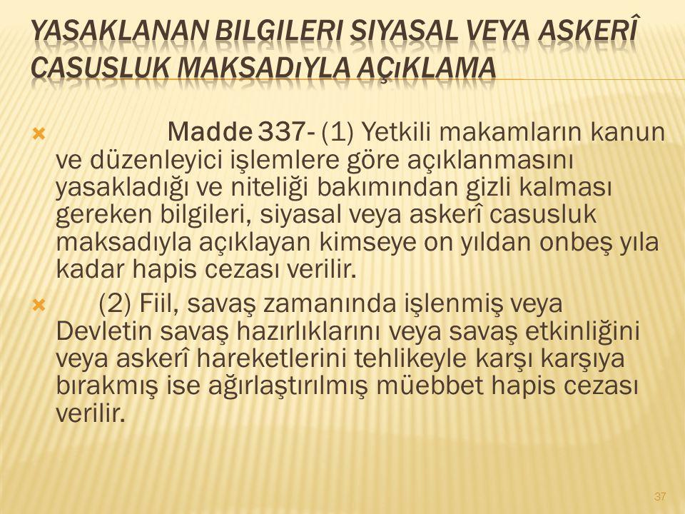  Madde 337- (1) Yetkili makamların kanun ve düzenleyici işlemlere göre açıklanmasını yasakladığı ve niteliği bakımından gizli kalması gereken bilgile